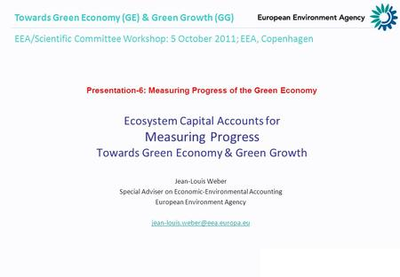 Ecosystem Capital Accounts for Measuring Progress Towards Green Economy & Green Growth Jean-Louis Weber Special Adviser on Economic-Environmental Accounting.