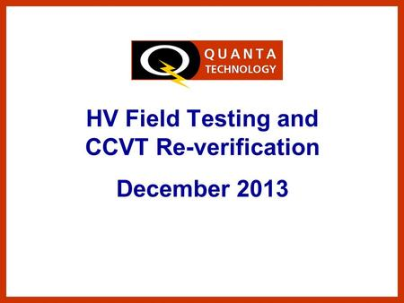 HV Field Testing and CCVT Re-verification December 2013.