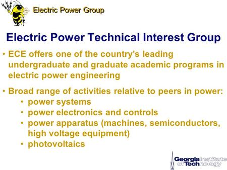 Electric Power Group Electric Power Technical Interest Group ECE offers one of the country's leading undergraduate and graduate academic programs in electric.