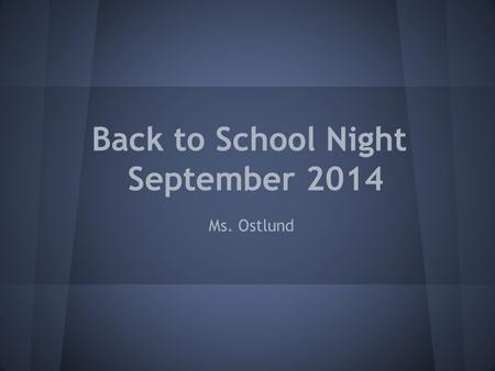 Back to School Night September 2014 Ms. Ostlund. Presentation Objectives 1.) Introduce myself 2.) Common Core State Standards Highlights 3.) What to expect.