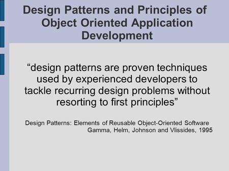 "Design Patterns and Principles of Object Oriented Application Development ""design patterns are proven techniques used by experienced developers to tackle."