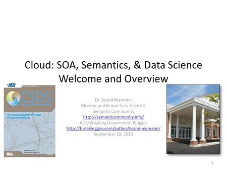 Cloud: SOA, Semantics, & Data Science Welcome and Overview Dr. Brand Niemann Director and Senior Data Scientist Semantic Community