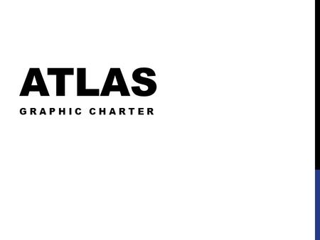 ATLAS GRAPHIC CHARTER. CURRENT ATLAS LOGO It is a non vector graphic (PostScript) colored photo of a statue in New York, hard to reproduce properly in.