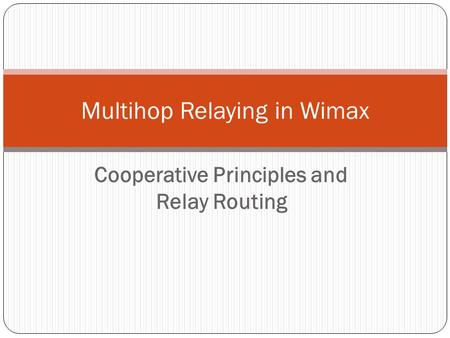 Cooperative Principles and Relay Routing Multihop Relaying in Wimax.