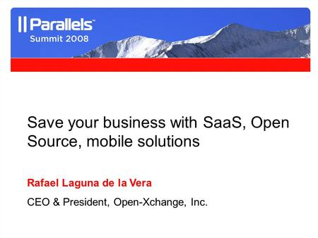 1 Save your business with SaaS, Open Source, mobile solutions Rafael Laguna de la Vera CEO & President, Open-Xchange, Inc.