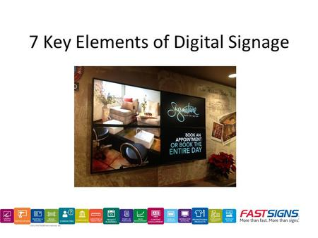 7 Key Elements of Digital Signage. Wall Mounted Display Digital Kiosk Touch Screen Display Outdoor LED Microtiles Tabletop digital sign.