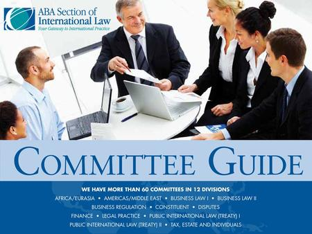 WHY JOIN A COMMITTEE? The ABA Section of International Law has 60+ regional and special interest committees focused on networking, education, and professional.