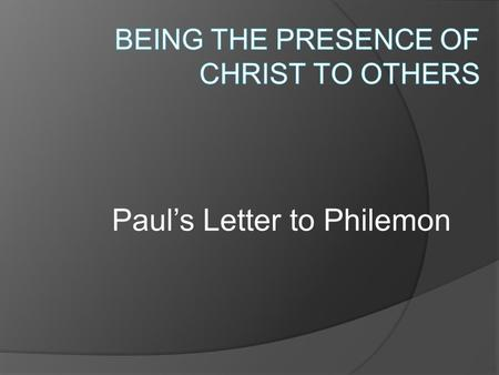 Paul's Letter to Philemon. A very personal letter From Paul – a prisoner for Christ To Philemon – a beloved fellow worker About Onesimus – Paul's child.