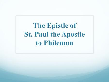 The Epistle of St. Paul the Apostle to Philemon. The Epistle to Philemon Who is Philemon? + 'Philemon' is a Greek name, meaning 'Lover.' + He was a citizen.
