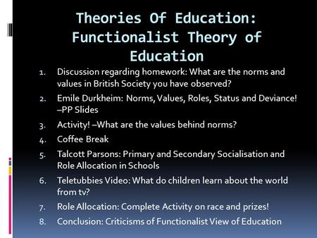 Theories Of Education: Functionalist Theory of Education 1. Discussion regarding homework: What are the norms and values in British Society you have observed?