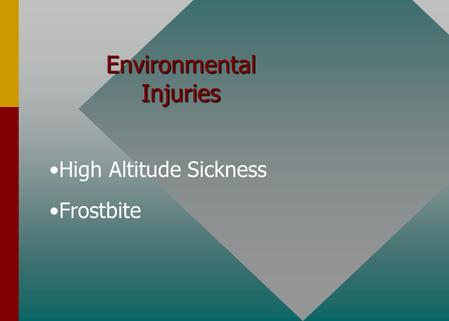 Environmental Injuries High Altitude Sickness Frostbite.