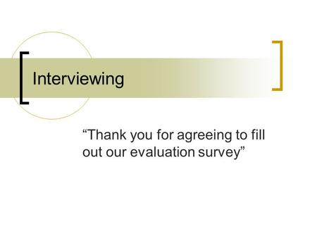 "Interviewing ""Thank you for agreeing to fill out our evaluation survey"""