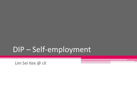 DIP – Self-employment Lim Sei cK. Transition from education to work After completed primary education  secondary education After completed secondary.