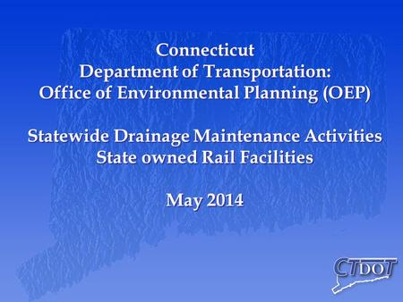 Connecticut Department of Transportation: Office of Environmental Planning (OEP) Statewide Drainage Maintenance Activities State owned Rail Facilities.