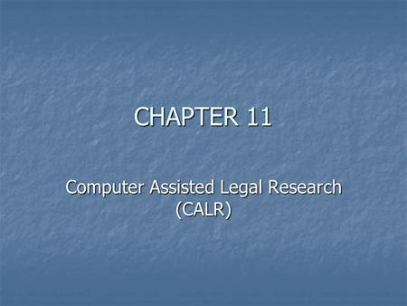 CHAPTER 11 Computer Assisted Legal Research (CALR)