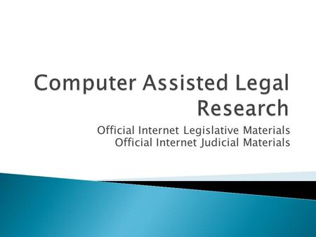 Official Internet Legislative Materials Official Internet Judicial Materials.