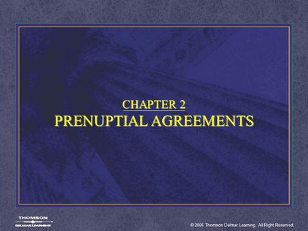 © 2006 Thomson Delmar Learning. All Right Reserved. CHAPTER 2 PRENUPTIAL AGREEMENTS.