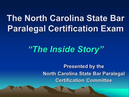 "The North Carolina State Bar Paralegal Certification Exam ""The Inside Story"" Presented by the North Carolina State Bar Paralegal Certification Committee."