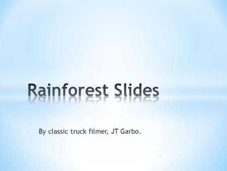 By classic truck filmer, JT Garbo.. * Kapok Tree * Palm Trees * Vines * Lipstick Tree * Passionfruit Trees * Gum Trees * Normal Trees.