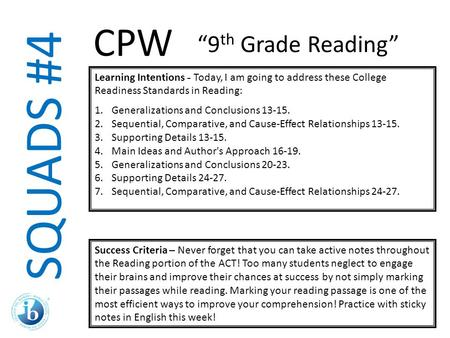 SQUADS #4 Learning Intentions - Today, I am going to address these College Readiness Standards in Reading: 1.Generalizations and Conclusions 13-15. 2.Sequential,