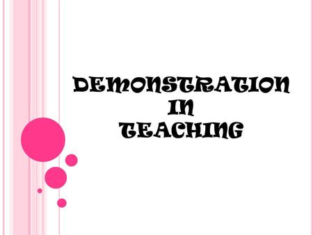 DEMONSTRATION IN TEACHING. D ESCRIBE WHAT HAPPEN WHEN :  You are invited to a demonstration of a new product.  You join activists in a demonstration.