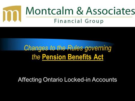 Changes to the Rules governing the Pension Benefits Act Affecting Ontario Locked-in Accounts.