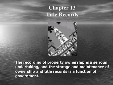 The recording of property ownership is a serious undertaking, and the storage and maintenance of ownership and title records is a function of government.