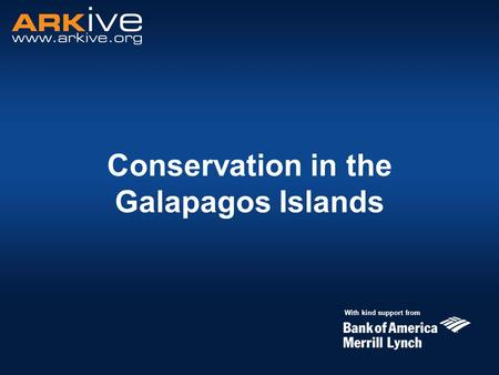 Conservation in the Galapagos Islands With kind support from.