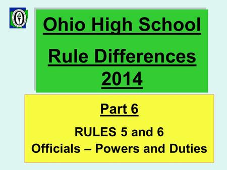 Ohio High School Rule Differences 2014 Part 6 RULES 5 and 6 Officials – Powers and Duties.