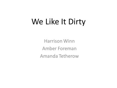 Harrison Winn Amber Foreman Amanda Tetherow We Like It Dirty.