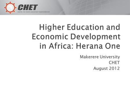 Makerere University CHET August 2012. 2 To use a set of analytical concepts to try and better understand the complex interactions between national economic/education.