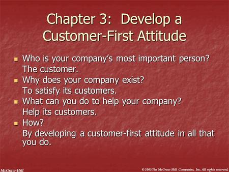 McGraw-Hill © 2005 The McGraw-Hill Companies, Inc. All rights reserved. Chapter 3: Develop a Customer-First Attitude Who is your company's most important.