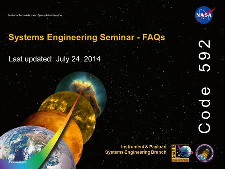 National Aeronautics and Space Administration www.nasa.gov Code 592 Systems Engineering Seminar - FAQs Last updated: July 24, 2014 Instrument & Payload.