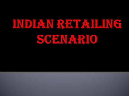 Indian retailing scenario.  According to the report 'Strong and Steady 2011' released by global consultancy and research firm PricewaterhouseCoopers.