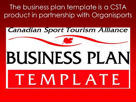 The business plan template is a CSTA product in partnership with Organisports.