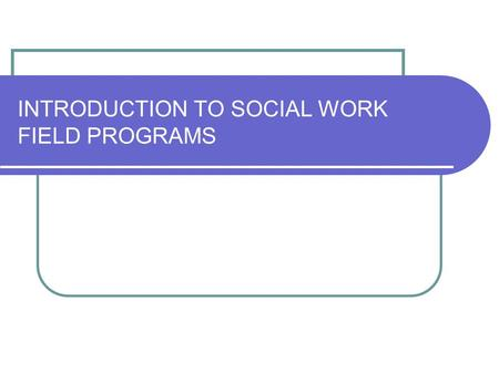 INTRODUCTION TO SOCIAL WORK FIELD PROGRAMS. UW-Milwaukee Field Liaison Liaison Here are some terms used in the Field Program: Your Field Liaison is an.
