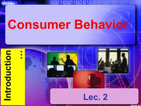 I ntroduction … Consumer Behavior Harcourt, Inc. Lec. 2.