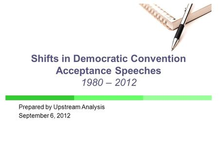 Prepared by Upstream Analysis September 6, 2012 Shifts in Democratic Convention Acceptance Speeches 1980 – 2012.