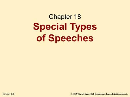 © 2013 The McGraw-Hill Companies, Inc. All rights reserved. McGraw-Hill Chapter 18 Special Types of Speeches.