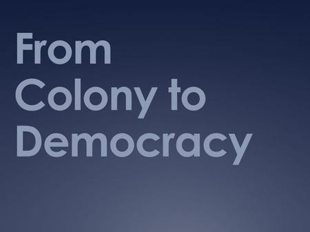 From Colony to Democracy. Independence  1807 the Portuguese court moved from Lisbon to Brazil  Napoleon (France) moved against Portugal  King returned.