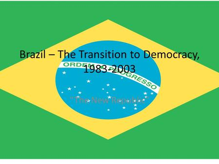 "Brazil – The Transition to Democracy, 1983-2003 ""The New Republic"""