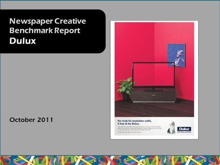 October 2011 Newspaper Creative Benchmark Report Dulux.