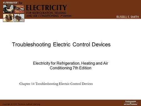 Troubleshooting Electric Control Devices Electricity for Refrigeration, Heating and Air Conditioning 7th Edition Chapter 14 Troubleshooting Electric Control.