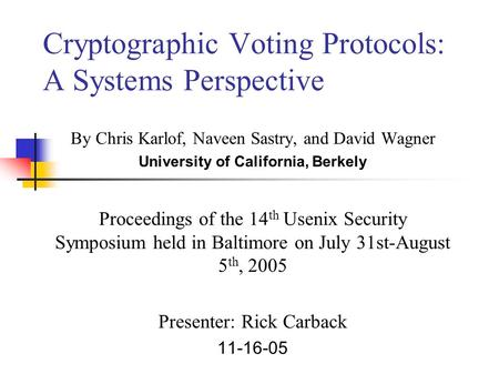 Cryptographic Voting Protocols: A Systems Perspective By Chris Karlof, Naveen Sastry, and David Wagner University of California, Berkely Proceedings of.