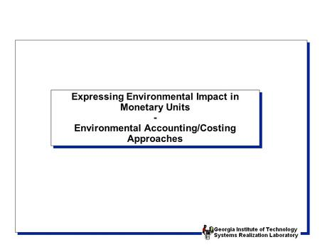 Expressing Environmental Impact in Monetary Units - Environmental Accounting/Costing Approaches.