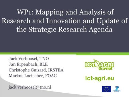 WP1: Mapping and Analysis of Research and Innovation and Update of the Strategic Research Agenda Jack Verhoosel, TNO Jan Erpenbach, BLE Christophe Guizard,