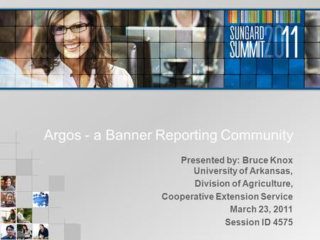 Argos - a Banner Reporting Community Presented by: Bruce Knox University of Arkansas, Division of Agriculture, Cooperative Extension Service March 23,