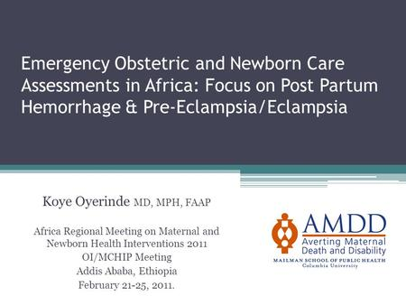 Emergency Obstetric and Newborn Care Assessments in Africa: Focus on Post Partum Hemorrhage & Pre-Eclampsia/Eclampsia Koye Oyerinde MD, MPH, FAAP Africa.