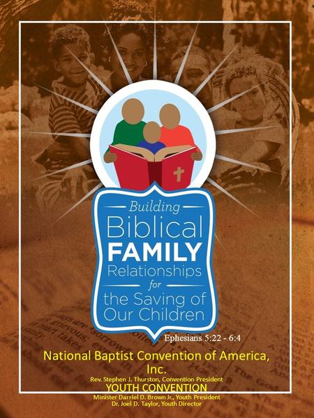 National Baptist Convention of America, Inc. Rev. Stephen J. Thurston, Convention President YOUTH CONVENTION Minister Darriel D. Brown Jr., Youth President.