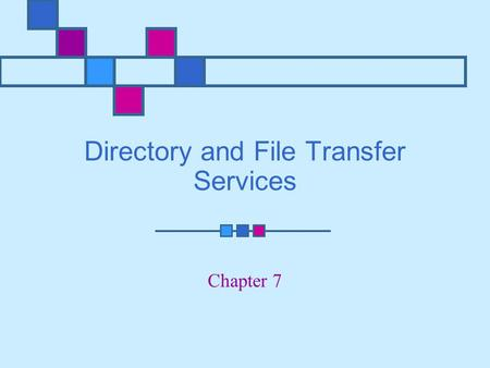 Directory and File Transfer Services Chapter 7. Learning Objectives Explain benefits offered by centralized enterprise directory services such as LDAP.